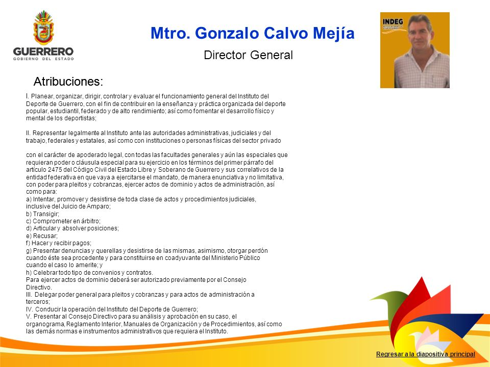 Mtro. Gonzalo Calvo Mejía Regresar a la diapositiva principal Director General Atribuciones: I. Planear, organizar, dirigir, controlar y evaluar el fu