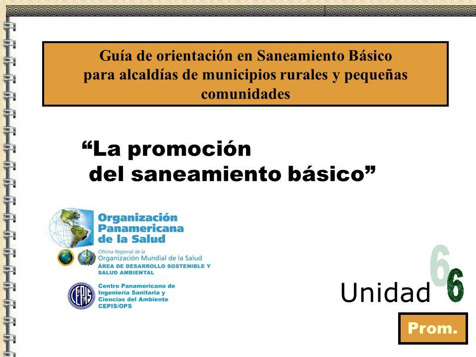 La promoción del saneamiento básico Prom. Unidad Guía de orientación en Saneamiento Básico para alcaldías de municipios rurales y pequeñas comunidades