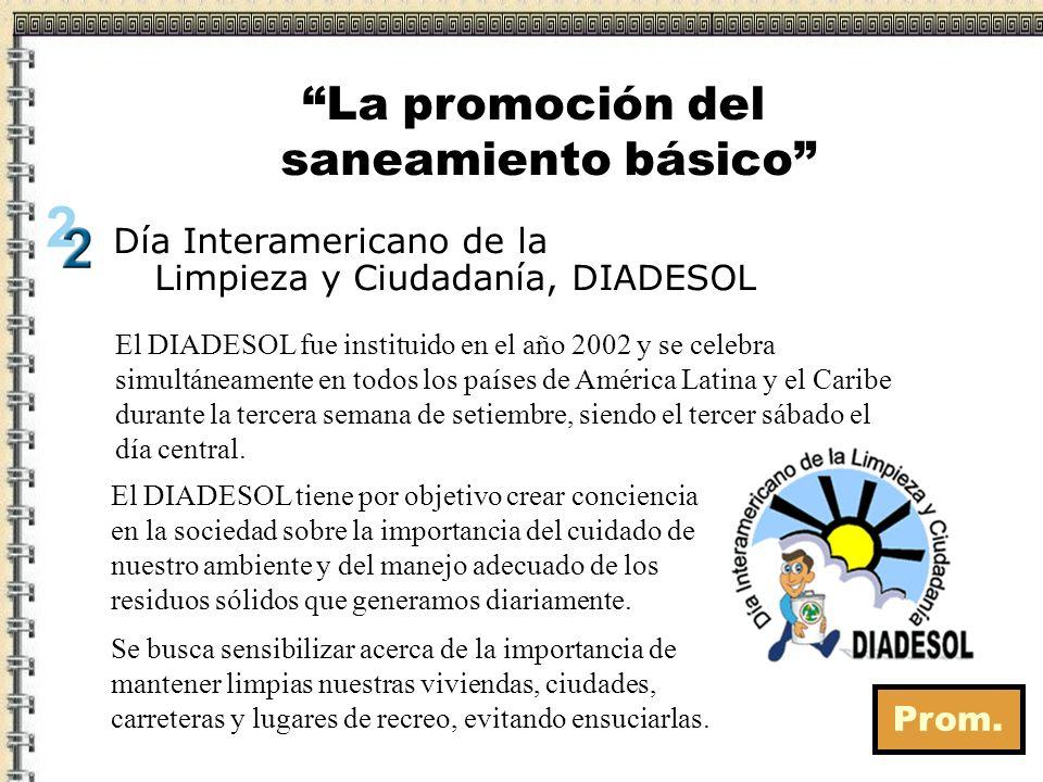 La promoción del saneamiento básico Día Interamericano de la Limpieza y Ciudadanía, DIADESOL El DIADESOL fue instituido en el año 2002 y se celebra si