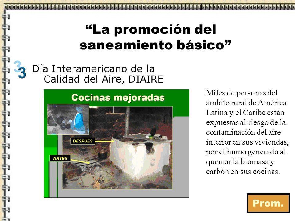Prom. La promoción del saneamiento básico Día Interamericano de la Calidad del Aire, DIAIRE Miles de personas del ámbito rural de América Latina y el