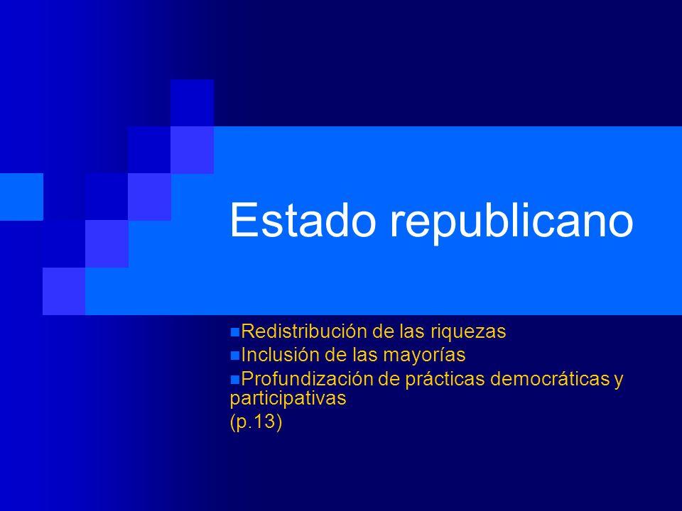 Estado republicano Redistribución de las riquezas Inclusión de las mayorías Profundización de prácticas democráticas y participativas (p.13)