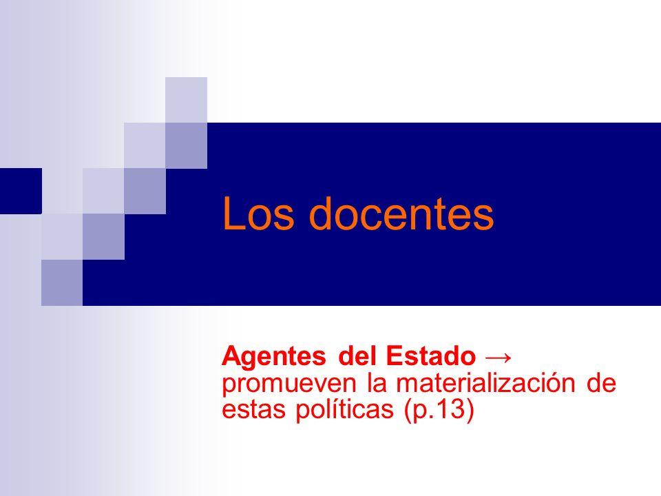 Los docentes Agentes del Estado promueven la materialización de estas políticas (p.13)
