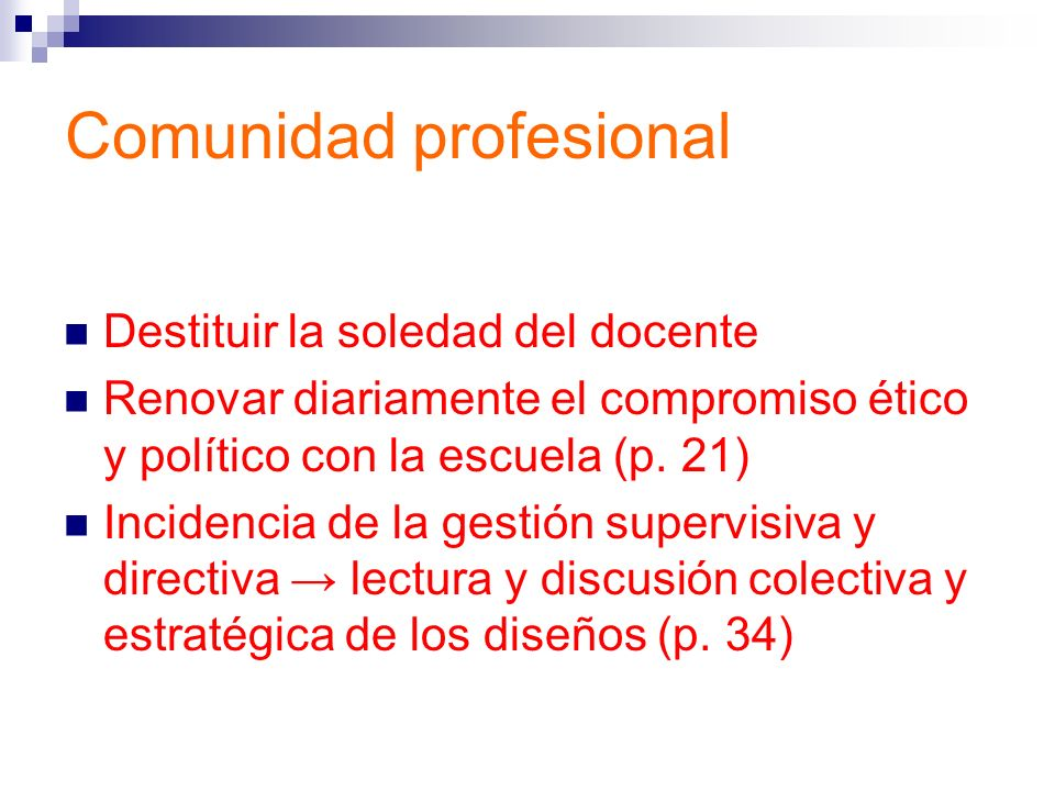 Comunidad profesional Destituir la soledad del docente Renovar diariamente el compromiso ético y político con la escuela (p. 21) Incidencia de la gest