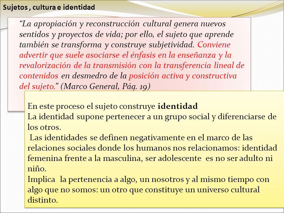 La apropiación y reconstrucción cultural genera nuevos sentidos y proyectos de vida; por ello, el sujeto que aprende también se transforma y construye