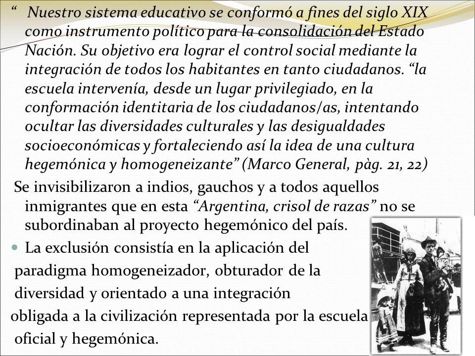 Nuestro sistema educativo se conformó a fines del siglo XIX como instrumento político para la consolidación del Estado Nación. Su objetivo era lograr
