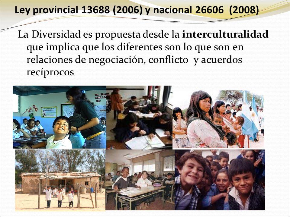 Ley provincial 13688 (2006) y nacional 26606 (2008) La Diversidad es propuesta desde la interculturalidad que implica que los diferentes son lo que so