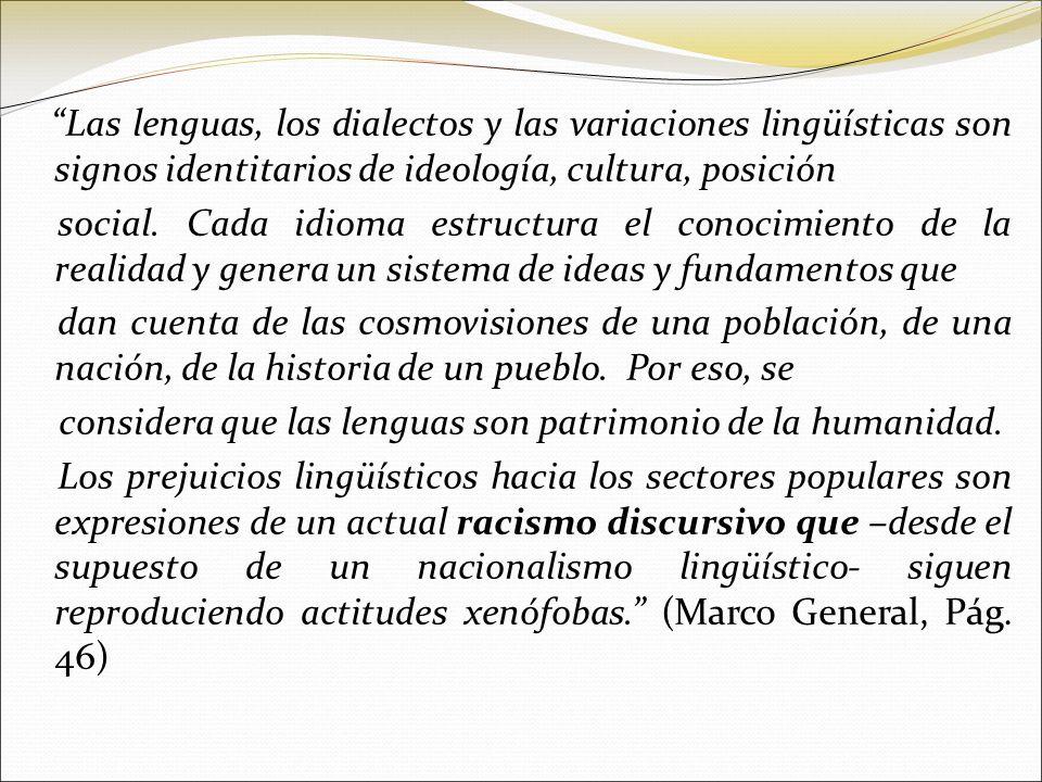Las lenguas, los dialectos y las variaciones lingüísticas son signos identitarios de ideología, cultura, posición social. Cada idioma estructura el co