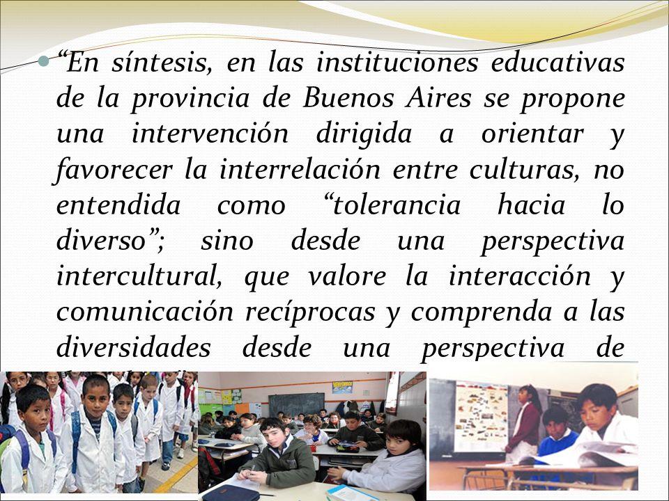 En síntesis, en las instituciones educativas de la provincia de Buenos Aires se propone una intervención dirigida a orientar y favorecer la interrelac
