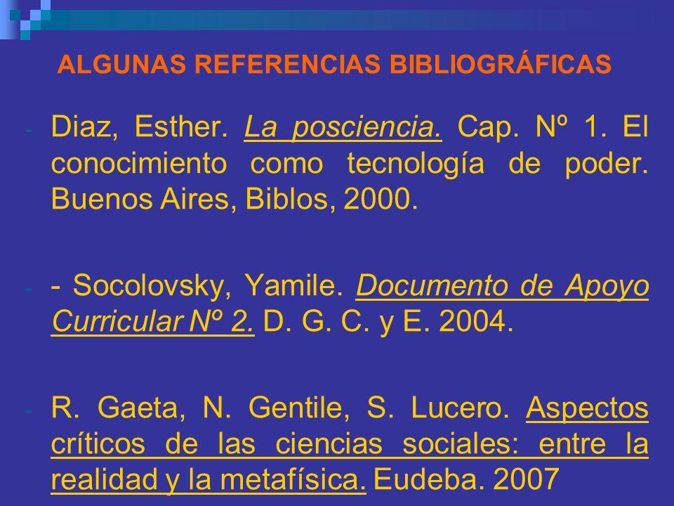 ALGUNAS REFERENCIAS BIBLIOGRÁFICAS - Diaz, Esther. La posciencia. Cap. Nº 1. El conocimiento como tecnología de poder. Buenos Aires, Biblos, 2000. - -