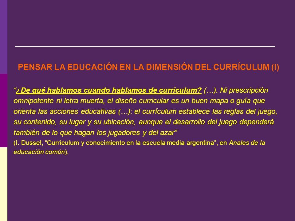 PENSAR LA EDUCACIÓN EN LA DIMENSIÓN DEL CURRÍCULUM (I) ¿De qué hablamos cuando hablamos de currículum? (…). Ni prescripción omnipotente ni letra muert