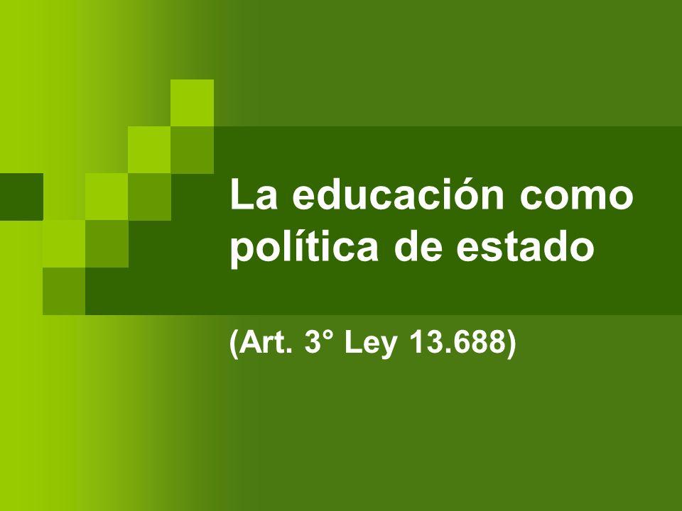 La educación como política de estado (Art. 3° Ley 13.688)