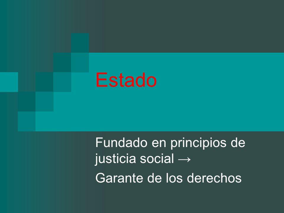 Estado Fundado en principios de justicia social Garante de los derechos