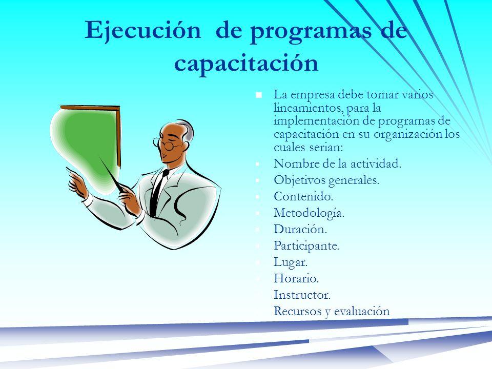 Ejecución de programas de capacitación La empresa debe tomar varios lineamientos, para la implementación de programas de capacitación en su organizaci