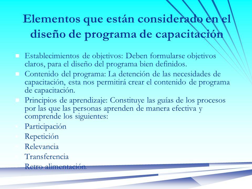 Elementos que están considerado en el diseño de programa de capacitación Establecimientos de objetivos: Deben formularse objetivos claros, para el dis