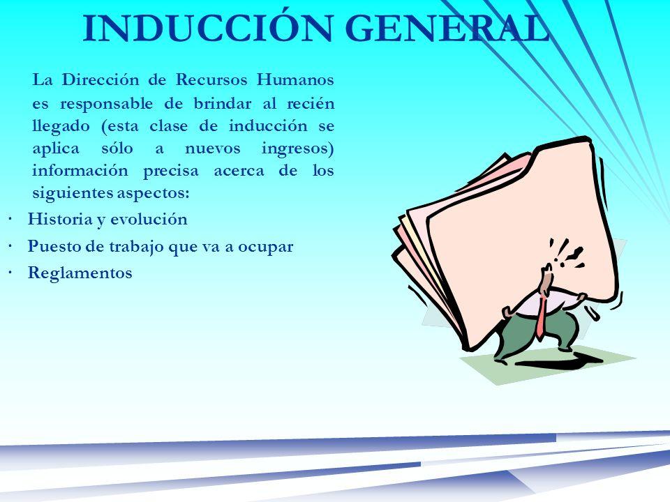 INDUCCIÓN GENERAL La Dirección de Recursos Humanos es responsable de brindar al recién llegado (esta clase de inducción se aplica sólo a nuevos ingres