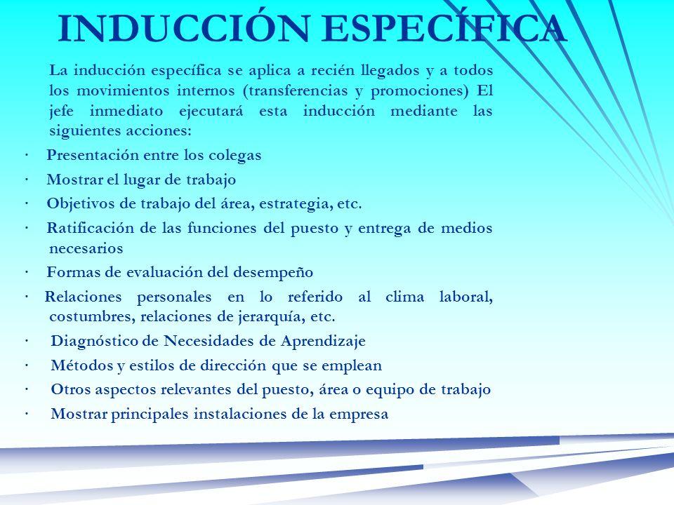 INDUCCIÓN ESPECÍFICA La inducción específica se aplica a recién llegados y a todos los movimientos internos (transferencias y promociones) El jefe inm