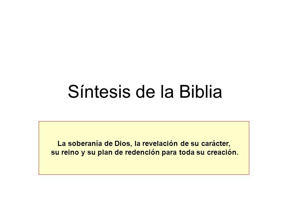 Síntesis de la Biblia La soberanía de Dios, la revelación de su carácter, su reino y su plan de redención para toda su creación.