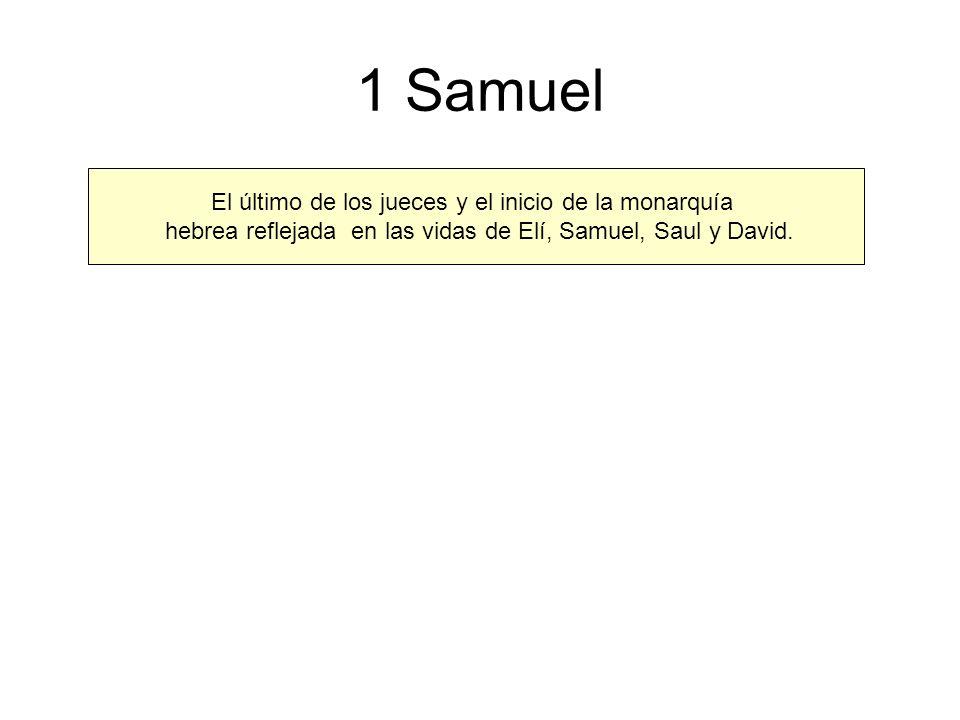 1 Samuel El último de los jueces y el inicio de la monarquía hebrea reflejada en las vidas de Elí, Samuel, Saul y David.