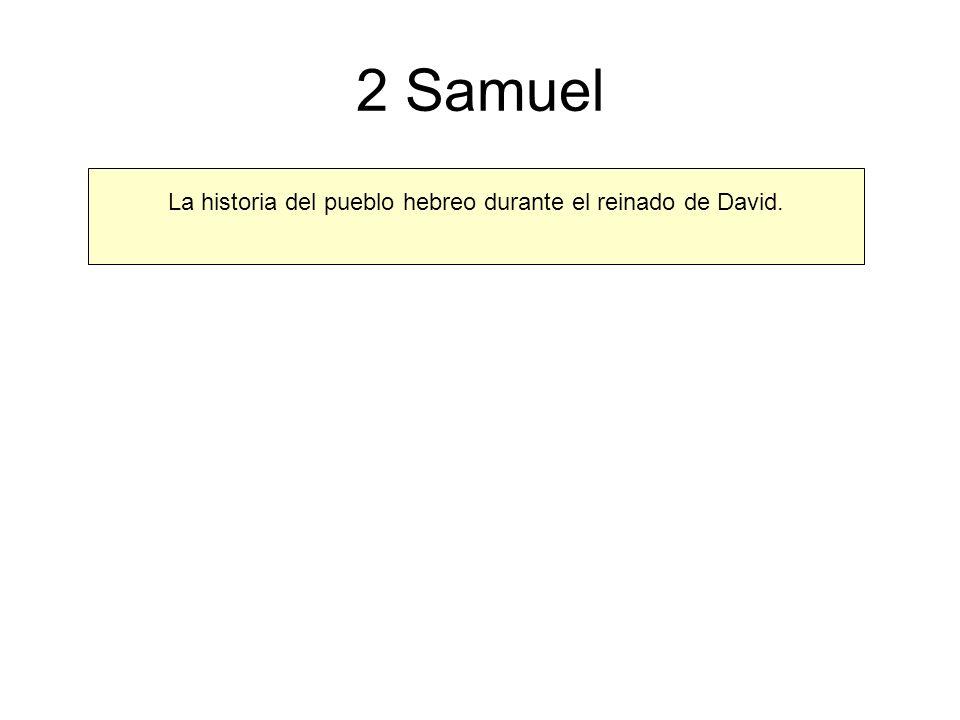 2 Samuel La historia del pueblo hebreo durante el reinado de David.