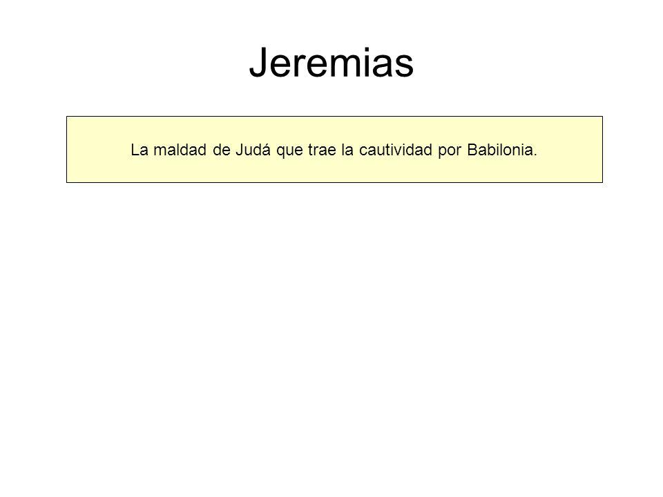 Jeremias La maldad de Judá que trae la cautividad por Babilonia.