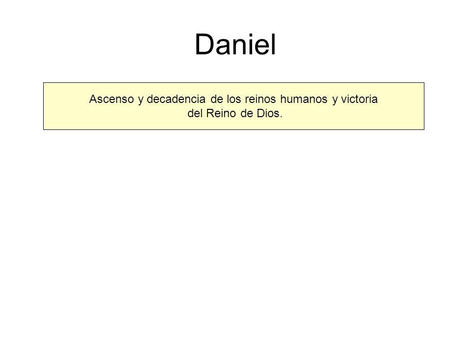 Daniel Ascenso y decadencia de los reinos humanos y victoria del Reino de Dios.