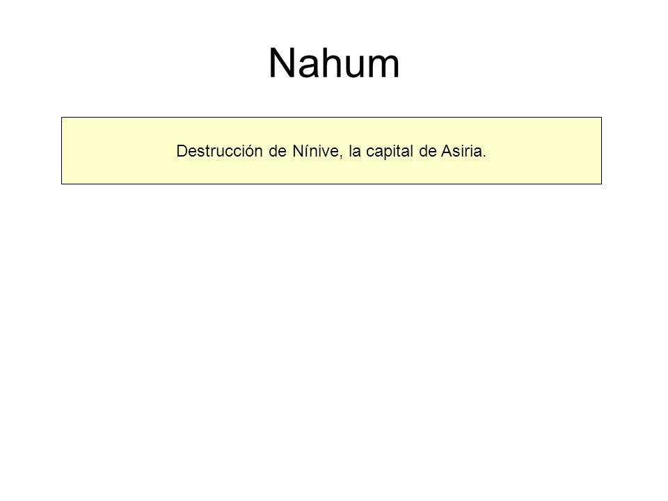 Nahum Destrucción de Nínive, la capital de Asiria.