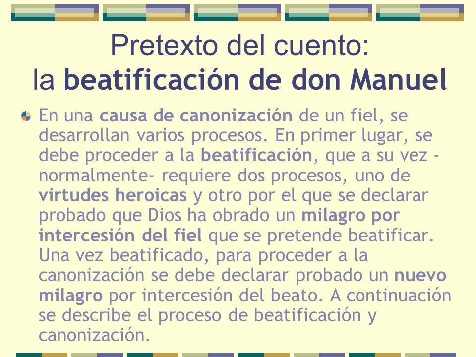 Pretexto del cuento: la beatificación de don Manuel En una causa de canonización de un fiel, se desarrollan varios procesos. En primer lugar, se debe