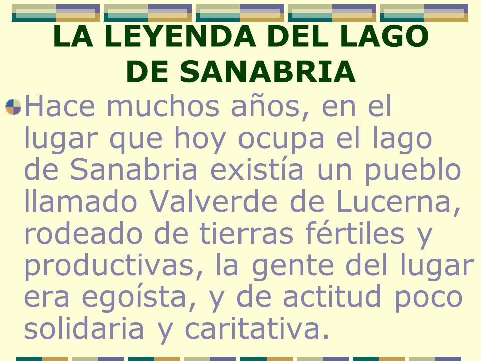 LA LEYENDA DEL LAGO DE SANABRIA Hace muchos años, en el lugar que hoy ocupa el lago de Sanabria existía un pueblo llamado Valverde de Lucerna, rodeado