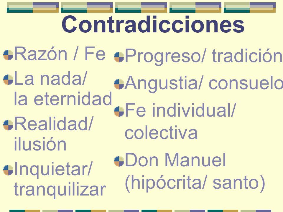 Contradicciones Razón / Fe La nada/ la eternidad Realidad/ ilusión Inquietar/ tranquilizar Progreso/ tradición Angustia/ consuelo Fe individual/ colec