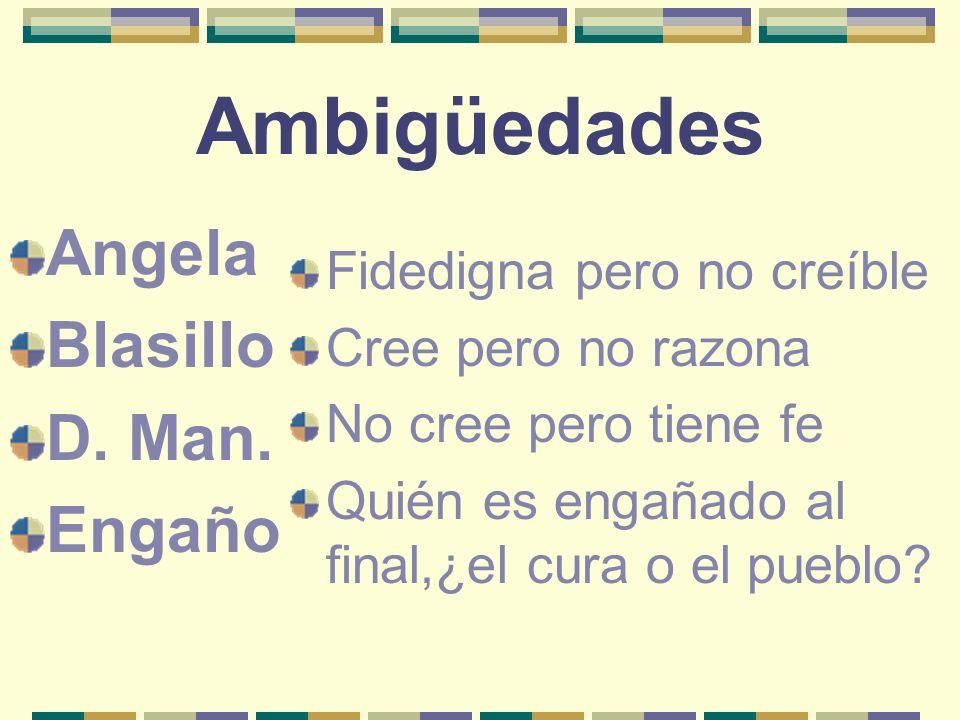 Ambigüedades Angela Blasillo D. Man. Engaño Fidedigna pero no creíble Cree pero no razona No cree pero tiene fe Quién es engañado al final,¿el cura o