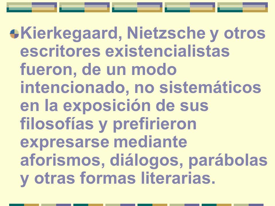 Kierkegaard, Nietzsche y otros escritores existencialistas fueron, de un modo intencionado, no sistemáticos en la exposición de sus filosofías y prefi