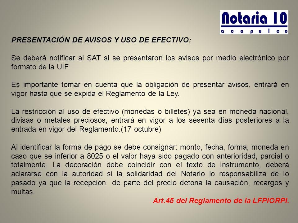 PRESENTACIÓN DE AVISOS Y USO DE EFECTIVO: Se deberá notificar al SAT si se presentaron los avisos por medio electrónico por formato de la UIF. Es impo