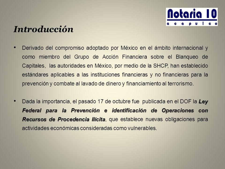 Introducción Derivado del compromiso adoptado por México en el ámbito internacional y como miembro del Grupo de Acción Financiera sobre el Blanqueo de