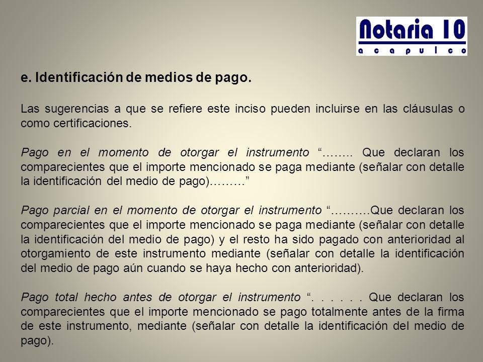 e. Identificación de medios de pago. Las sugerencias a que se refiere este inciso pueden incluirse en las cláusulas o como certificaciones. Pago en el