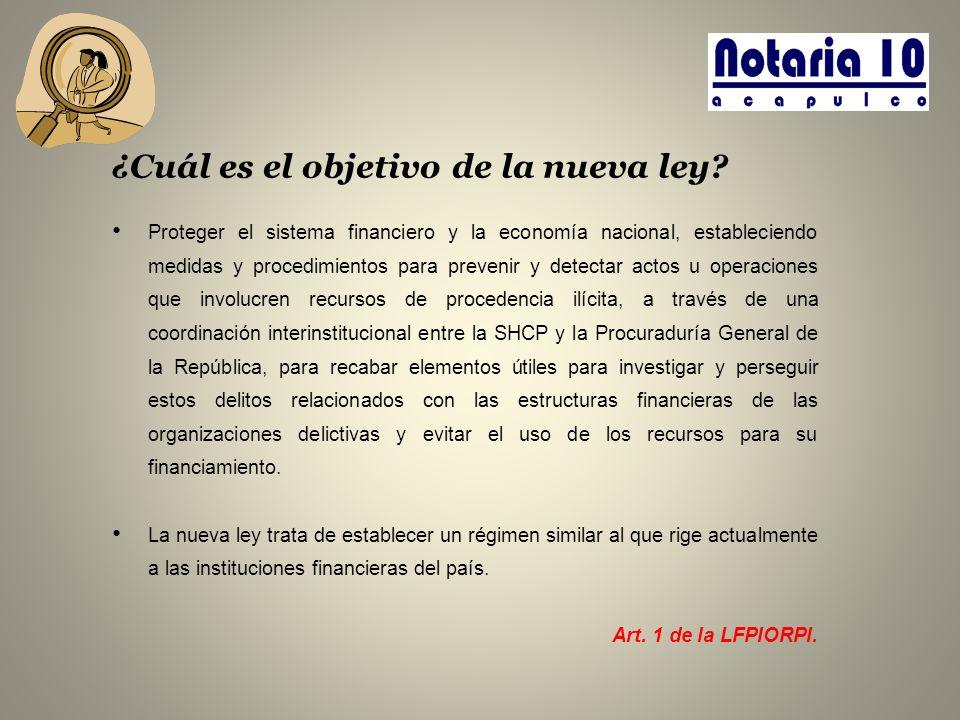 ¿Cuál es el objetivo de la nueva ley? Proteger el sistema financiero y la economía nacional, estableciendo medidas y procedimientos para prevenir y de