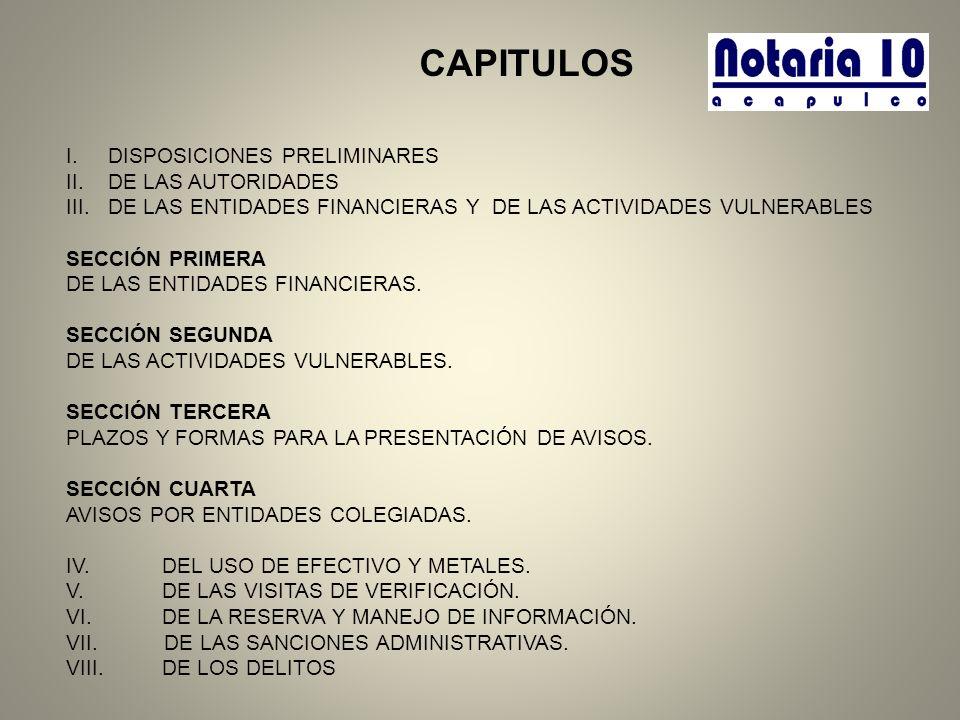 CAPITULOS I.DISPOSICIONES PRELIMINARES II.DE LAS AUTORIDADES III.DE LAS ENTIDADES FINANCIERAS Y DE LAS ACTIVIDADES VULNERABLES SECCIÓN PRIMERA DE LAS