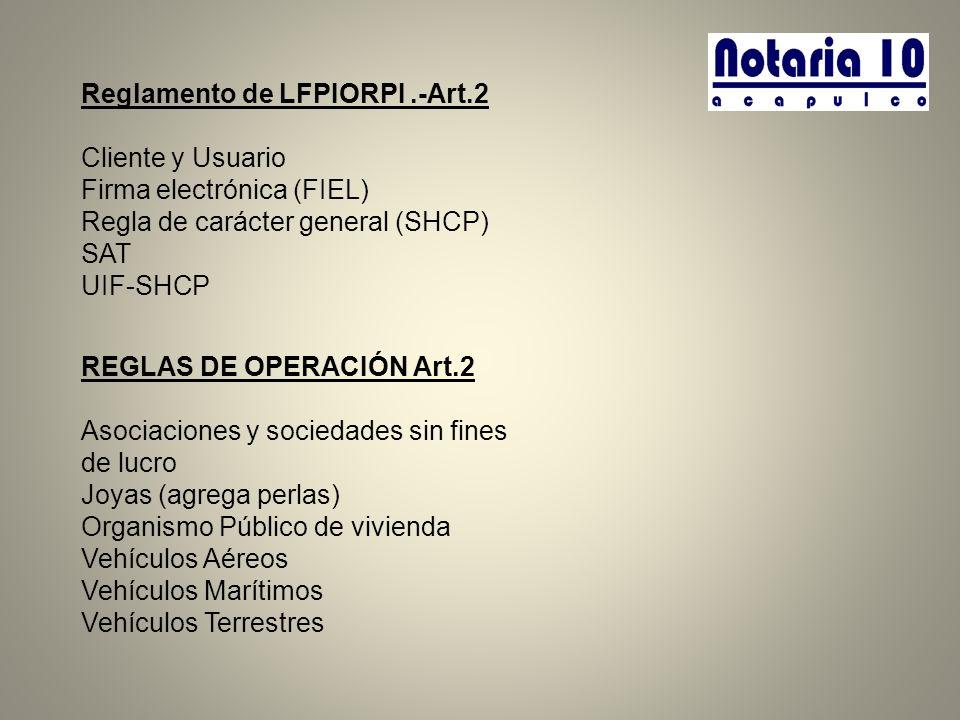 Reglamento de LFPIORPI.-Art.2 Cliente y Usuario Firma electrónica (FIEL) Regla de carácter general (SHCP) SAT UIF-SHCP REGLAS DE OPERACIÓN Art.2 Asoci