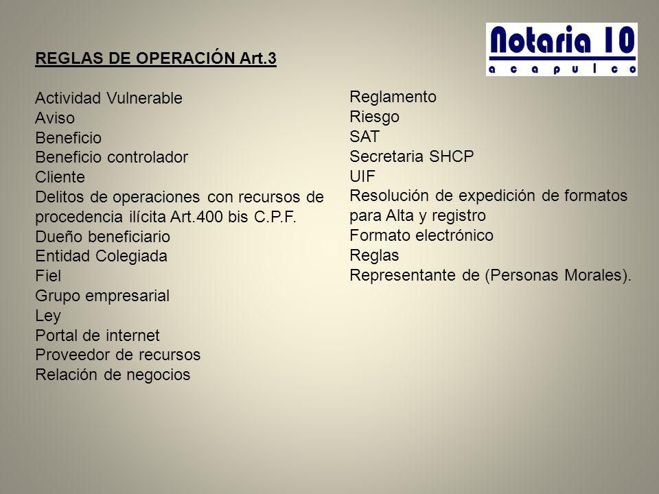 REGLAS DE OPERACIÓN Art.3 Actividad Vulnerable Aviso Beneficio Beneficio controlador Cliente Delitos de operaciones con recursos de procedencia ilícit