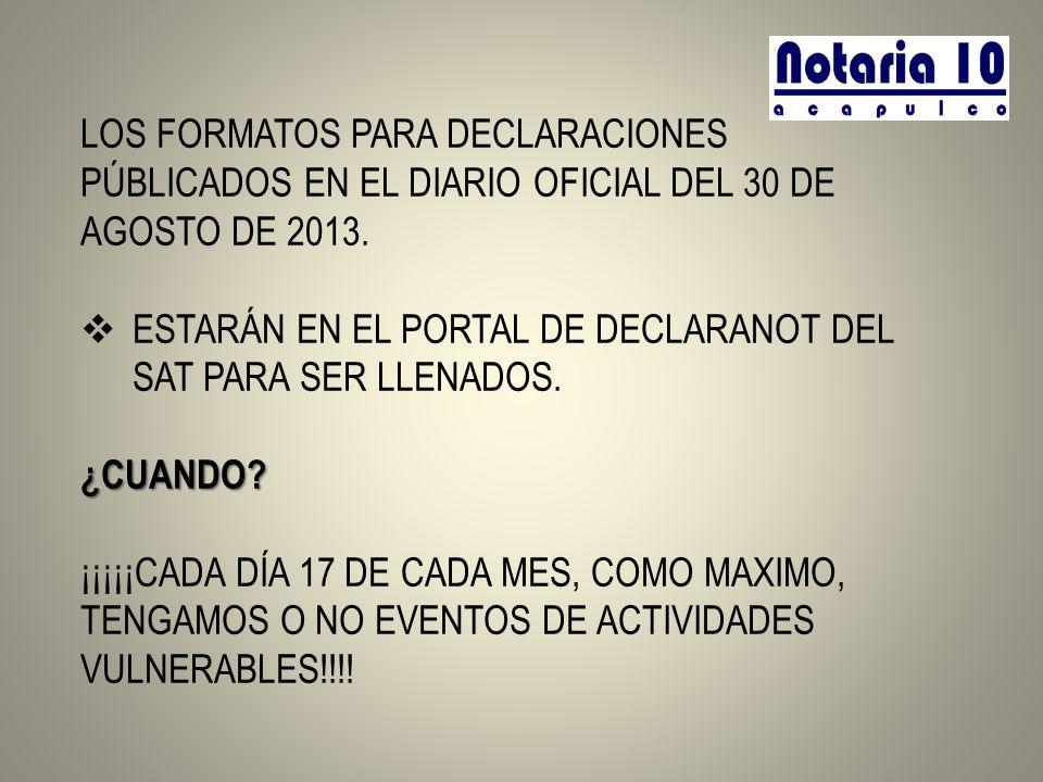 LOS FORMATOS PARA DECLARACIONES PÚBLICADOS EN EL DIARIO OFICIAL DEL 30 DE AGOSTO DE 2013. ESTARÁN EN EL PORTAL DE DECLARANOT DEL SAT PARA SER LLENADOS