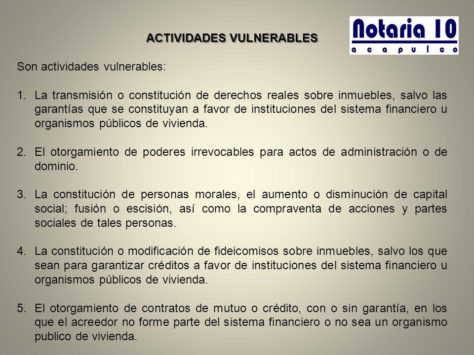 ACTIVIDADES VULNERABLES Son actividades vulnerables: 1.La transmisión o constitución de derechos reales sobre inmuebles, salvo las garantías que se co