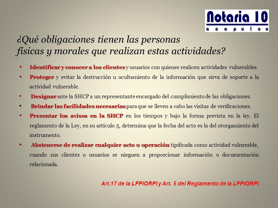 ¿Qué obligaciones tienen las personas físicas y morales que realizan estas actividades? Identificar y conocer a los clientes Identificar y conocer a l
