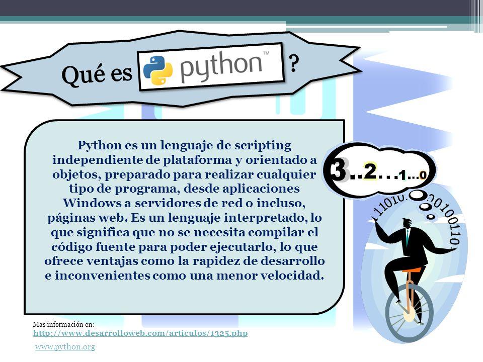Python es un lenguaje de scripting independiente de plataforma y orientado a objetos, preparado para realizar cualquier tipo de programa, desde aplicaciones Windows a servidores de red o incluso, páginas web.