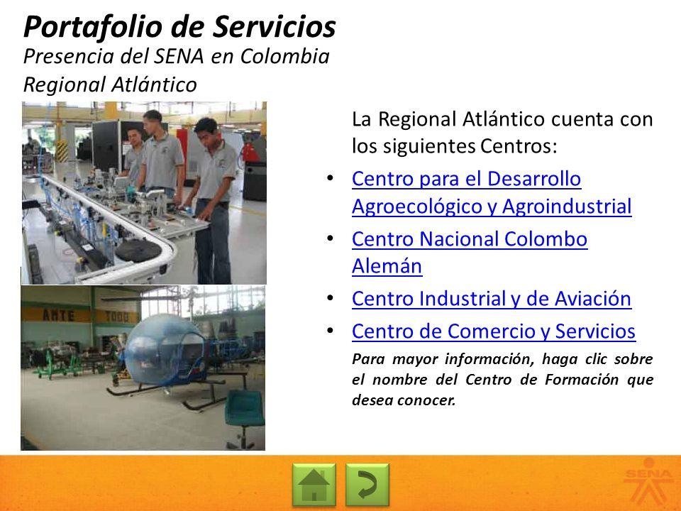Presencia del SENA en Colombia Regional Atlántico Portafolio de Servicios La Regional Atlántico cuenta con los siguientes Centros: Centro para el Desa