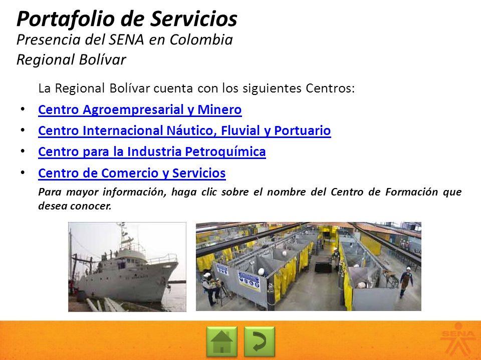 Presencia del SENA en Colombia Regional Bolívar Portafolio de Servicios La Regional Bolívar cuenta con los siguientes Centros: Centro Agroempresarial