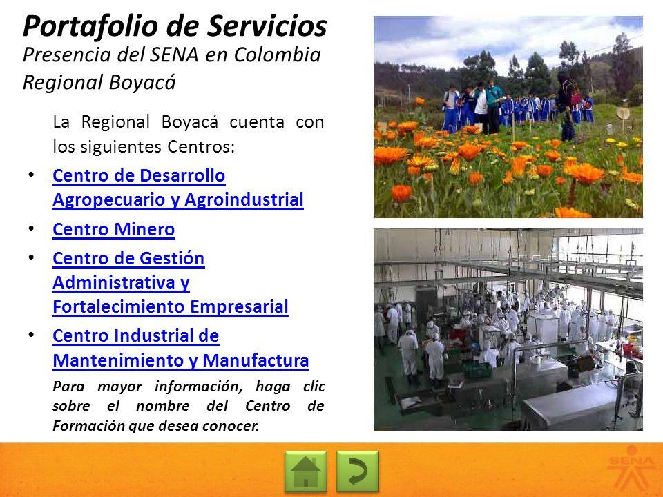 Presencia del SENA en Colombia Regional Boyacá Portafolio de Servicios La Regional Boyacá cuenta con los siguientes Centros: Centro de Desarrollo Agro