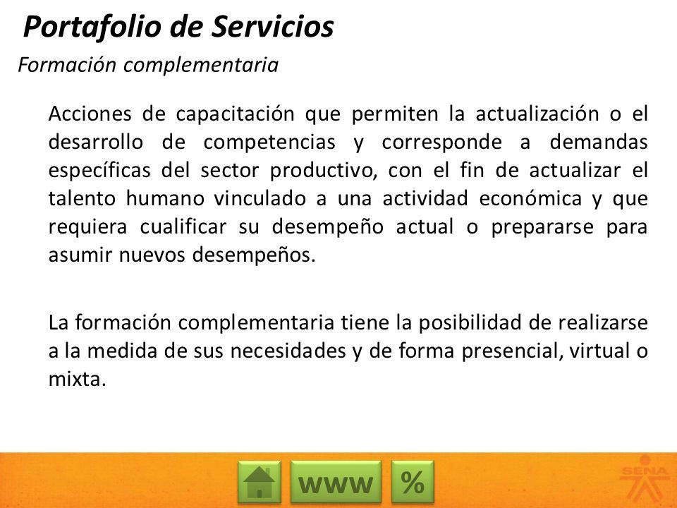 Formación complementaria Acciones de capacitación que permiten la actualización o el desarrollo de competencias y corresponde a demandas específicas d
