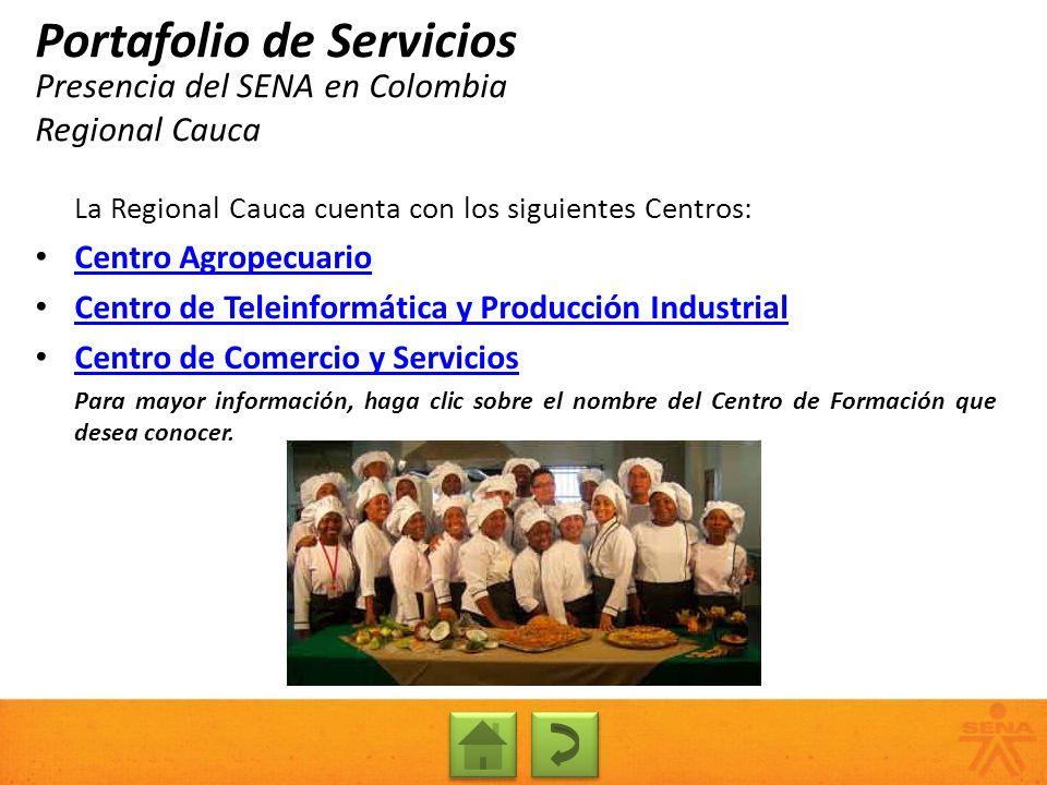 Presencia del SENA en Colombia Regional Cauca Portafolio de Servicios La Regional Cauca cuenta con los siguientes Centros: Centro Agropecuario Centro