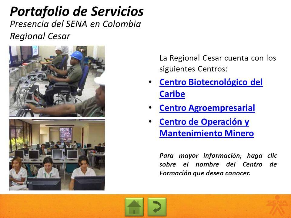 Presencia del SENA en Colombia Regional Cesar Portafolio de Servicios La Regional Cesar cuenta con los siguientes Centros: Centro Biotecnológico del C