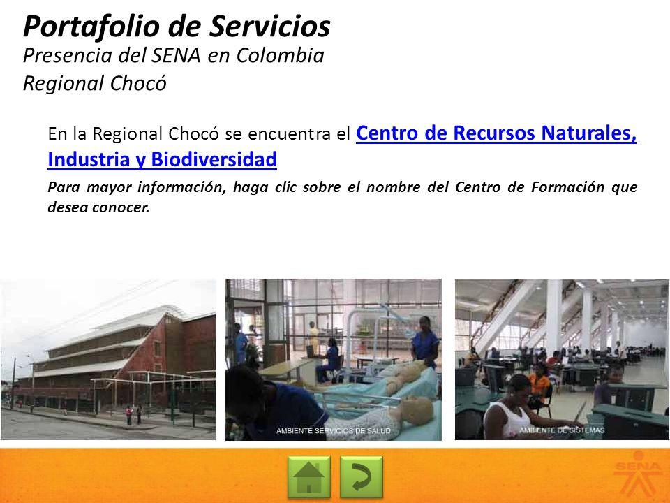 Presencia del SENA en Colombia Regional Chocó Portafolio de Servicios En la Regional Chocó se encuentra el Centro de Recursos Naturales, Industria y B