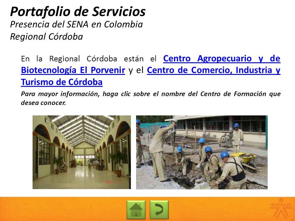 Presencia del SENA en Colombia Regional Córdoba Portafolio de Servicios En la Regional Córdoba están el Centro Agropecuario y de Biotecnología El Porv